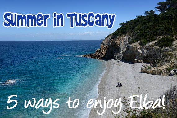Summer in Tuscany Top 5 Things to Do on Elba Island Discover